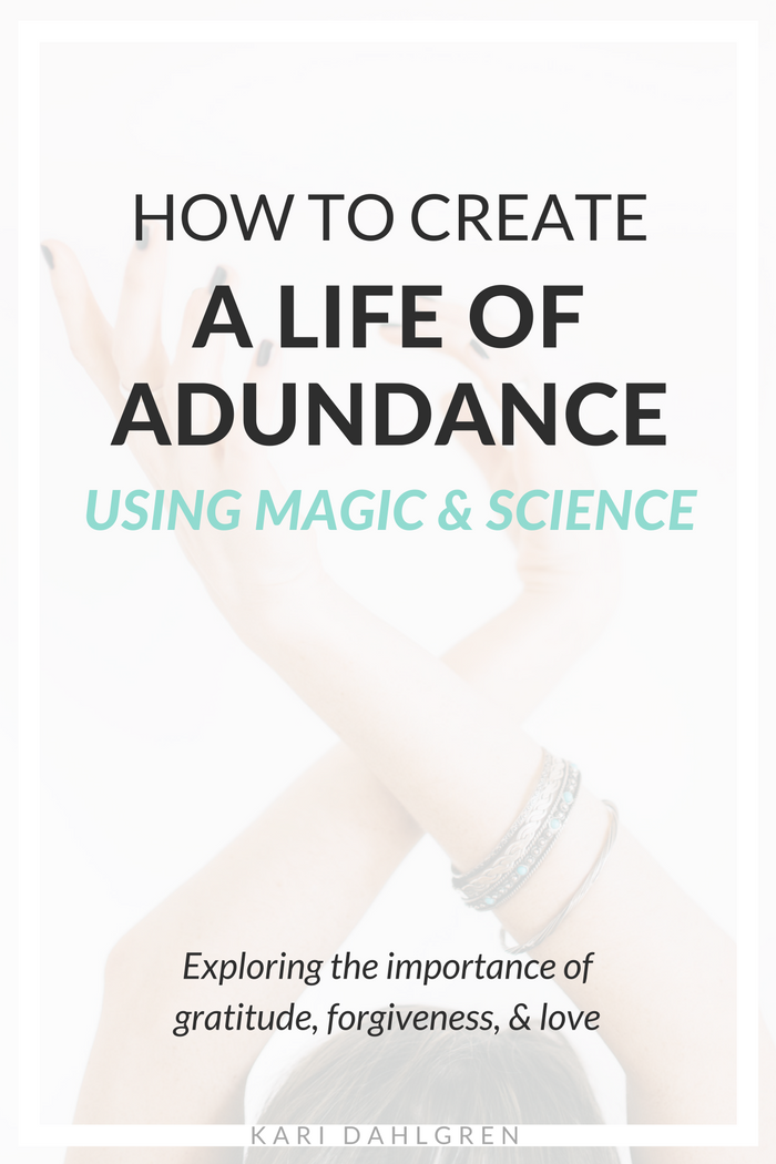 How to Create a Life of Abundance using Magic and Science