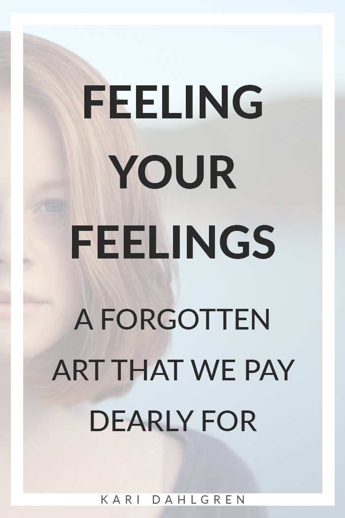 Feeling your feelings: a forgotten art that we pay dearly for