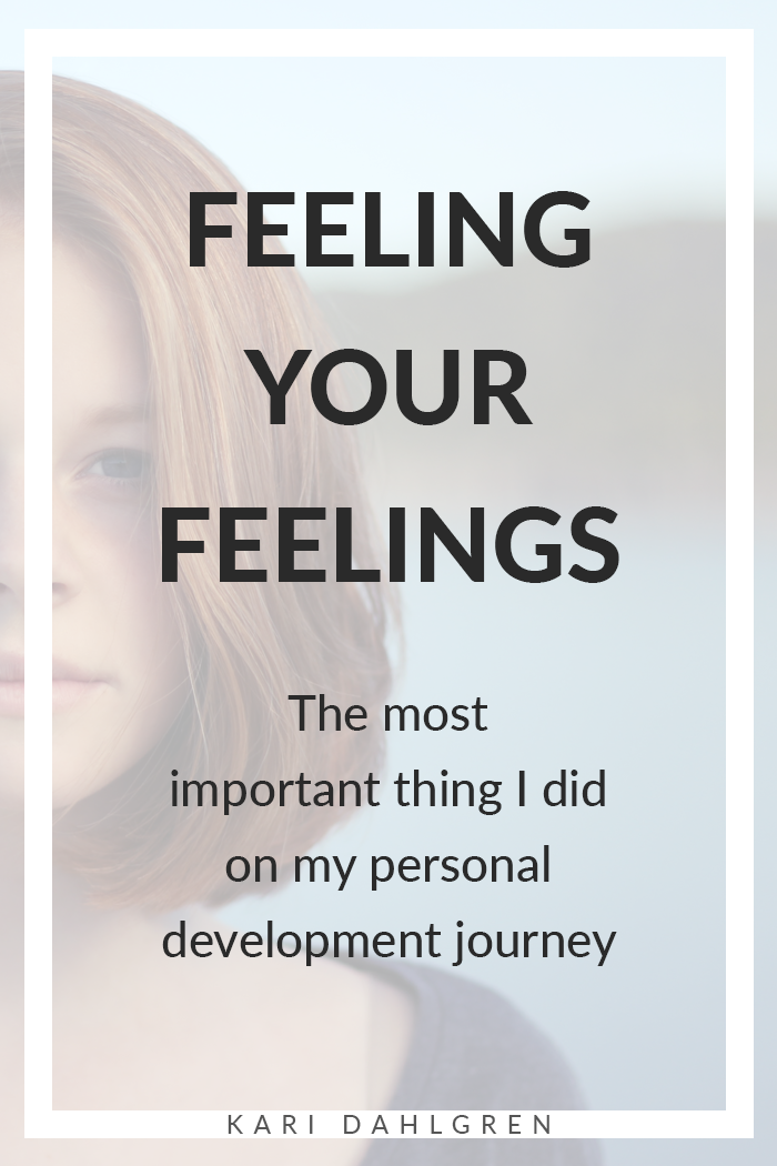 Feeling your feelings is the best thing you will ever do on your personal development journey