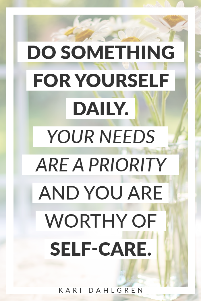do something for yourself everyday because your needs are a priority and you are worthy of self-care.