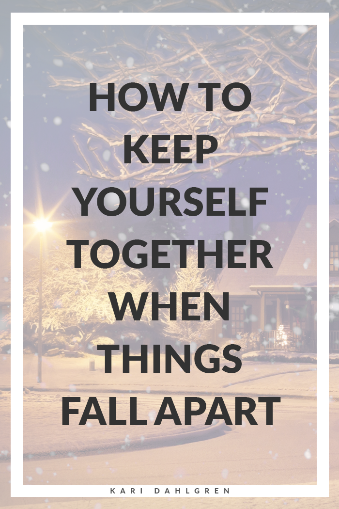 How to keep yourself together when things fall apart