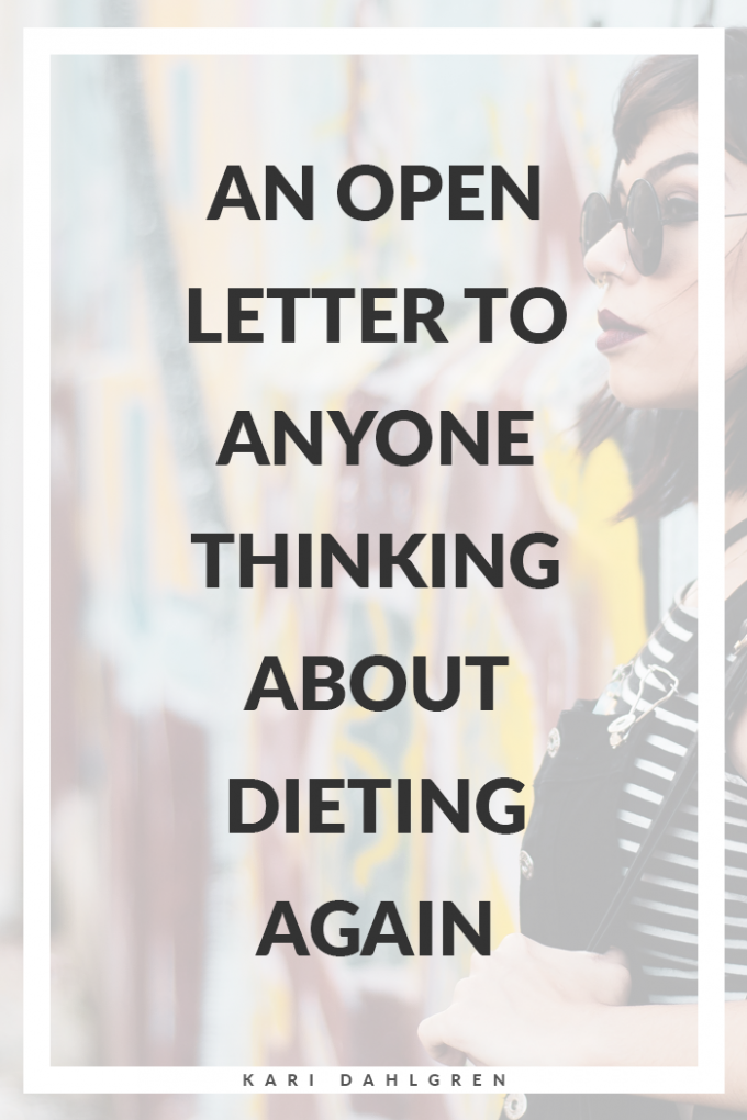 An open letter to anyone thinking about dieting again